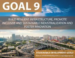 Goal 9 Build resilient infrastructure, promote inclusive and sustainable industrialization and foster innovation